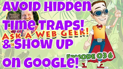 AaWG036 – Avoid Hidden Time Traps & How to Show Up on Google