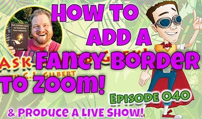 AAWG040 – How to Add a Fancy Border in Zoom! (and Produce your own LIVE Show!)